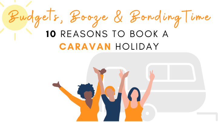 Budgets, Booze & Bonding Time: 10 Reasons to Book a Caravan Holiday