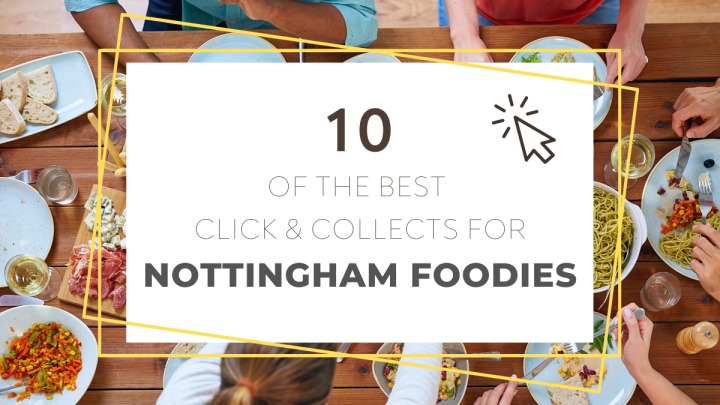 10 of the Best Click & Collects for Nottingham Foodies