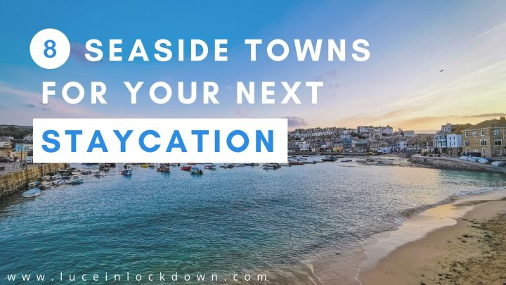 8 Seaside Towns for your nextStaycation